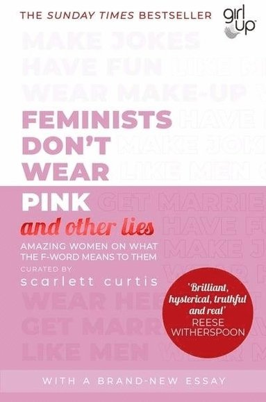 bokomslag Feminists Don't Wear Pink (and other lies): Amazing women on what the F-word means to them