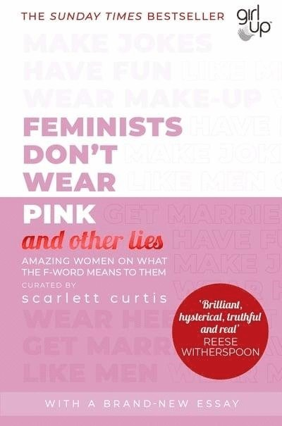 Feminists Don't Wear Pink (and other lies): Amazing women on what the F-word means to them 1