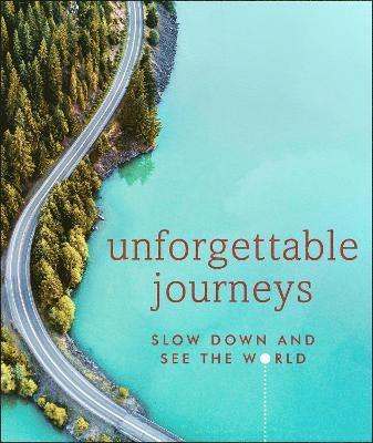 bokomslag Unforgettable Journeys: Slow down and see the world