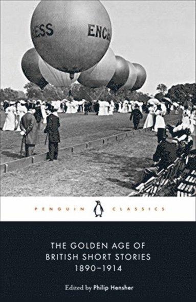 bokomslag The Golden Age of British Short Stories 1890-1914