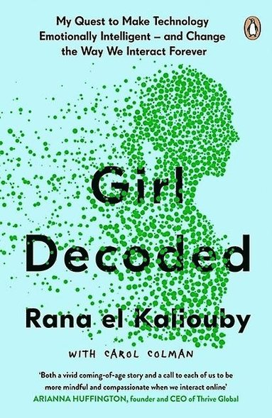 bokomslag Girl Decoded: My Quest to Make Technology Emotionally Intelligent - and Change the Way We Interact Forever
