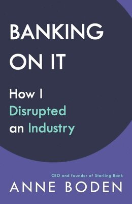 bokomslag BANKING ON IT: How I Disrupted an Industry