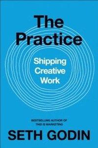bokomslag The Practice : Shipping Creative Work