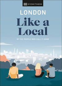 bokomslag London Like a Local: By the People Who Call It Home
