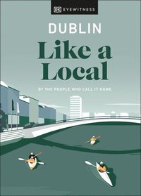 bokomslag Dublin Like a Local: By the People Who Call It Home