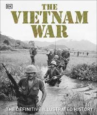 bokomslag The Vietnam War: The Definitive Illustrated History