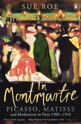 bokomslag In Montmartre: Picasso, Matisse and Modernism in Paris, 1900-1910