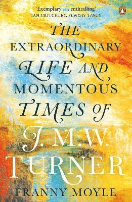 bokomslag The Extraordinary Life and Momentous Times of J. M. W. Turner
