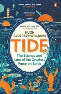 Tide - the science and lore of the greatest force on earth