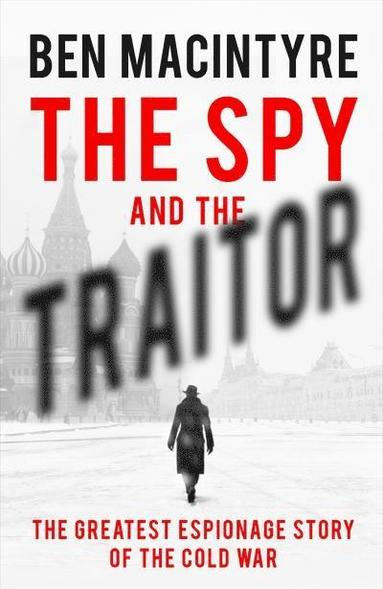bokomslag The Spy and the Traitor: The Greatest Espionage Story of the Cold War