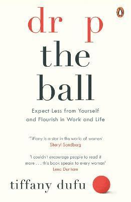 bokomslag Drop the Ball - Expect Less from Yourself, Get More from Him, and Flourish at Work & Life