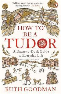 bokomslag How to be a tudor - a dawn-to-dusk guide to everyday life