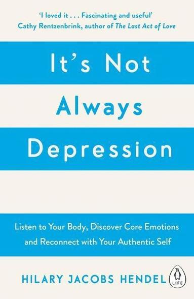 bokomslag It's Not Always Depression: A New Theory of Listening to Your Body, Discovering Core Emotions and Reconnecting with Your Authentic Self