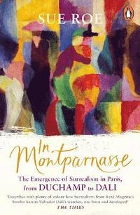 bokomslag In Montparnasse: The Emergence of Surrealism in Paris, from Duchamp to Dali