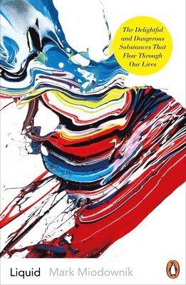 bokomslag Liquid: The Delightful and Dangerous Substances That Flow Through Our Lives