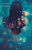 bokomslag Flesh and Bone and Water