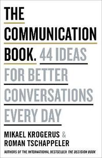 bokomslag The Communication Book: 44 Ideas for Better Communications Every Day