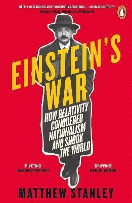 Einstein's War: How Relativity Conquered Nationalism and Shook the World 1