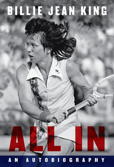 bokomslag All In: The Autobiography of Billie Jean King