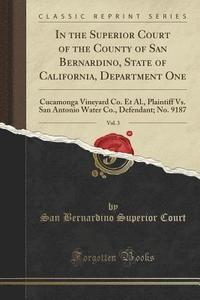 bokomslag In the Superior Court of the County of San Bernardino, State of California, Department One, Vol. 3
