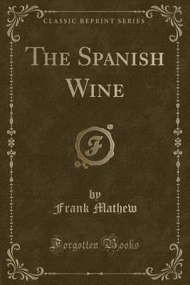 bokomslag The Spanish Wine (Classic Reprint)