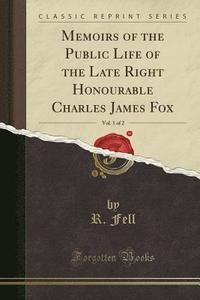 bokomslag Memoirs of the Public Life of the Late Right Honourable Charles James Fox, Vol. 1 of 2 (Classic Reprint)