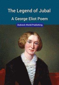 bokomslag The Legend of Jubal, a George Eliot Poem