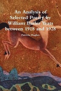bokomslag An Analysis of Selected Poetry by William Butler Yeats between 1918 and 1928