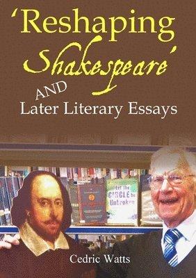 bokomslag 'reshaping Shakespeare' and Later Literary Essays