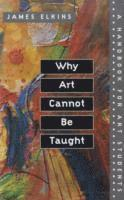 bokomslag Why Art Cannot Be Taught