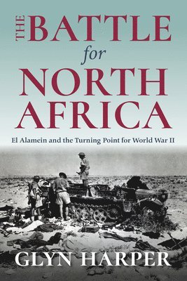 bokomslag The Battle for North Africa: El Alamein and the Turning Point for World War II