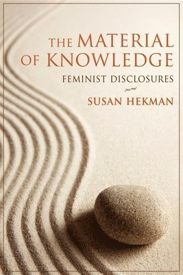 bokomslag The Material of Knowledge: Feminist Disclosures