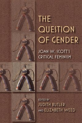 bokomslag The Question of Gender: Joan W. Scott's Critical Feminism