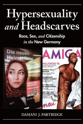 bokomslag Hypersexuality and Headscarves: Race, Sex, and Citizenship in the New Germany