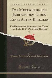 bokomslag Das Merkwurdigste Jahr Aus Dem Leben Eines Alten Kriegers, Vol. 1