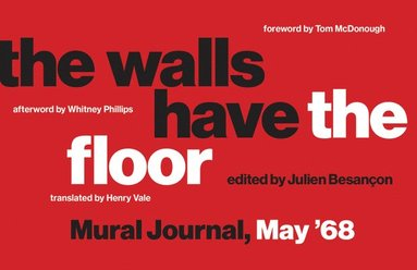bokomslag The Walls Have the Floor: Mural Journal, May '68