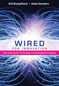 bokomslag Wired for Innovation: How Information Technology Is Reshaping the Economy