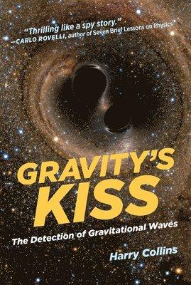 bokomslag Gravity's Kiss: The Detection of Gravitational Waves