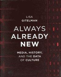 bokomslag Always Already New: Media, History, and the Data of Culture