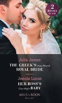 bokomslag The Greek's Duty-Bound Royal Bride / Her Boss's One-Night Baby