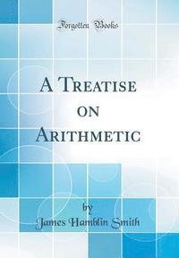 bokomslag A Treatise on Arithmetic (Classic Reprint)