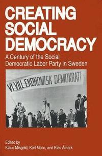 bokomslag Creating Social Democracy: A Century of the Social Democratic Labor Party in Sweden