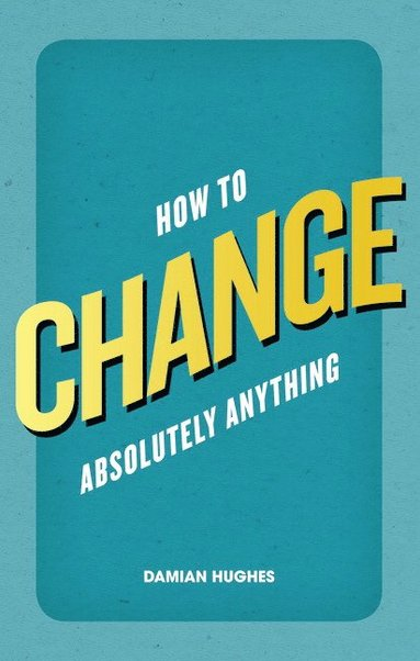 bokomslag How to Change Absolutely Anything