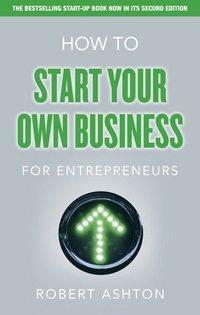 bokomslag How to Start Your Own Business for Entrepreneurs