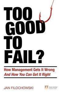 bokomslag Too good to fail? - why management gets it wrong and how you can get it rig