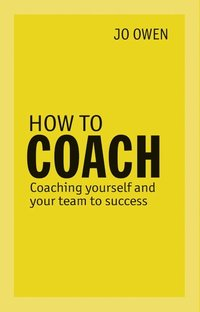 bokomslag How to Coach: Coaching Yourself and Your Team to Success