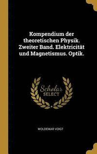 bokomslag Kompendium Der Theoretischen Physik. Zweiter Band. Elektricitat Und Magnetismus. Optik.