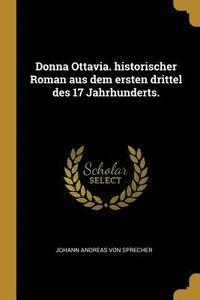 bokomslag Donna Ottavia. Historischer Roman Aus Dem Ersten Drittel Des 17 Jahrhunderts.