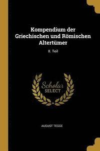 bokomslag Kompendium Der Griechischen Und R mischen Altert mer