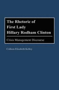 bokomslag The Rhetoric of First Lady Hillary Rodham Clinton